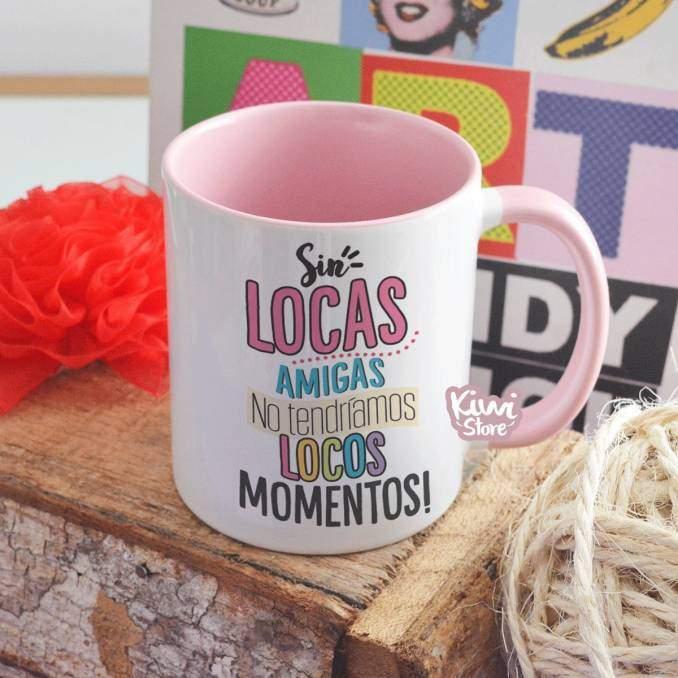 """Mug """"Sin locas amigas no..."""